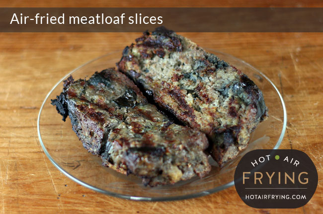Air-fried meatloaf slices