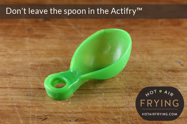 don't leave spoon in Actifry