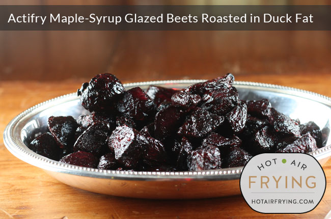 Actifry Maple-Syrup Glazed Beets Roasted in Duck Fat